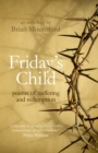 Friday's Child : poems of suffering and redemption - eBook