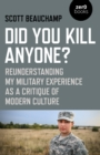 Did You Kill Anyone? : Reunderstanding My Military Experience as a Critique of Modern Culture - eBook