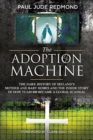 The Adoption Machine : The Dark History of Ireland's Mother & Baby Homes and the Inside Story of How `Tuam 800' Became a Global Scandal - Book