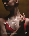 Royal Academy of Dance : Celebrating 100 Years - Book