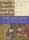 Word, Image, Music : Essays on the Treasures of the Pepys Library, Cambridge - Book