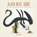 Alien Next Door : In Space, No One Can Hear You Clean - Book
