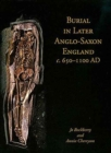 Burial in Later Anglo-Saxon England, c.650-1100 AD - Book