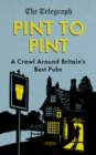 Pint to Pint : A Crawl Around Britain's Best Pubs - eBook