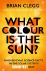 What Colour is the Sun? : Mind-Bending Science Facts in the Solar System's Brightest Quiz - Book