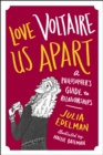 Love Voltaire Us Apart : A Philosopher's Guide to Relationships - eBook