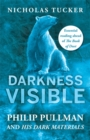 Darkness Visible : Philip Pullman and His Dark Materials - Book
