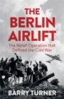 The Berlin Airlift : The Relief Operation That Defined the Cold War - Book