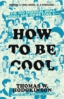 How to be Cool : The 150 Essential Idols, Ideals and Other Cool S*** - Book