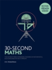 30-Second Maths : The 50 Most Mind-Expanding Theories in Mathematics, Each Explained in Half a Minute - Book