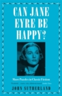 Can Jane Eyre Be Happy? : More Puzzles in Classic Fiction - Book
