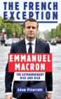 The French Exception : Emmanuel Macron - The Extraordinary Rise and Risk - Book