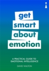 A Practical Guide to Emotional Intelligence : Get Smart about Emotion - Book