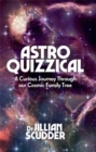 Astroquizzical : A Curious Journey Through Our Cosmic Family Tree - Book