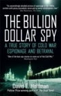 The Billion Dollar Spy : A True Story of Cold War Espionage and Betrayal - Book