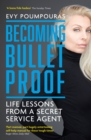 Becoming Bulletproof : Life Lessons from a Secret Service Agent - eBook