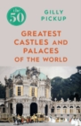The 50 Greatest Castles and Palaces of the World - eBook