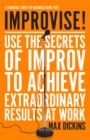 Improvise! : Use the Secrets of Improv to Achieve Extraordinary Results at Work - eBook