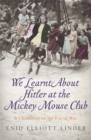 We Learnt About Hitler at the Mickey Mouse Club : A Childhood on the Eve of War - Book