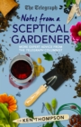 Notes From a Sceptical Gardener : More expert advice from the Telegraph columnist - eBook