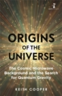 Origins of the Universe : The Cosmic Microwave Background and the Search for Quantum Gravity - Book