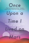 Once Upon a Time I Lived on Mars : Space, Exploration and Life on Earth - eBook