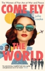 Come Fly the World : The Women of Pan Am at War and Peace - Book