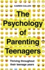 The Psychology of Parenting Teenagers : Thriving throughout their teenage years - Book