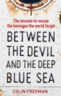 Between the Devil and the Deep Blue Sea : The mission to rescue the hostages the world forgot - Book