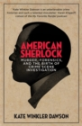 American Sherlock : Murder, forensics, and the birth of crime scene investigation - Book