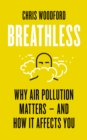 Breathless : Why Air Pollution Matters - and How it Affects You - eBook