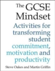 The GCSE Mindset : 40 activities for transforming commitment, motivation and productivity - Book
