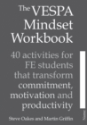 The VESPA Mindset Workbook : 40 activities for FE students that transform commitment, motivation and productivity - Book