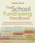 The School Fundraising Handbook : How to maximise your income from grants, sponsorship and many other sources of finance - Book