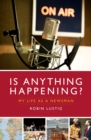 Is Anything Happening? : My Life as a Newsman - Book