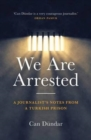 We are Arrested : A Journalist's Notes from a Turkish Prison - Book