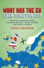 What Did the EU Ever Do for Us? : How the European Union Changed Britain - What to Keep and What to Scrap - Book