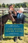 Look Where You're Going : The Life of Alan Pickering - Book