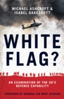 White Flag? : An Examination of the UK's Defence Capability - Book
