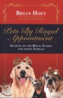 Pets by Royal Appointment : The Royal Family and Their Animals - Book