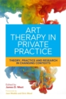 Art Therapy in Private Practice : Theory, Practice and Research in Changing Contexts - Book