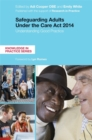 Safeguarding Adults Under the Care Act 2014 : Understanding Good Practice - Book