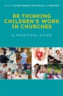 Re-thinking Children's Work in Churches : A Practical Guide - Book