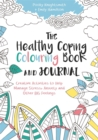The Healthy Coping Colouring Book and Journal : Creative Activities to Help Manage Stress, Anxiety and Other Big Feelings - Book