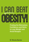 I Can Beat Obesity! : Finding the Motivation, Confidence and Skills to Lose Weight and Avoid Relapse - Book