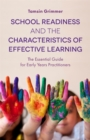 School Readiness and the Characteristics of Effective Learning : The Essential Guide for Early Years Practitioners - Book