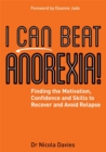 I Can Beat Anorexia! : Finding the Motivation, Confidence and Skills to Recover and Avoid Relapse - Book