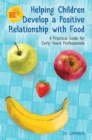 Helping Children Develop a Positive Relationship with Food : A Practical Guide for Early Years Professionals - Book