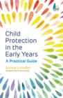 Child Protection in the Early Years : A Practical Guide - Book