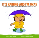 It's Raining and I'm Okay : A Calming Story to Help Children Relax When They Go Out and About - Book